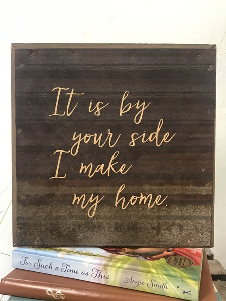 It Is By Your Side I Make My Home Wooden Framed Tin Sign