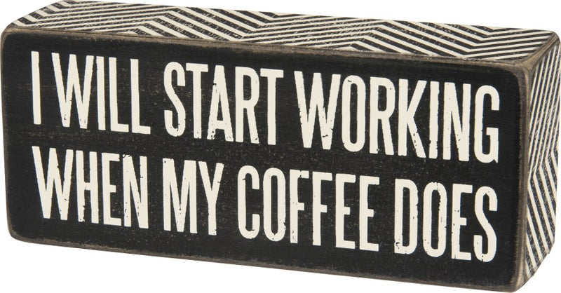 I'll Start Working when My Coffee Does Box Sign