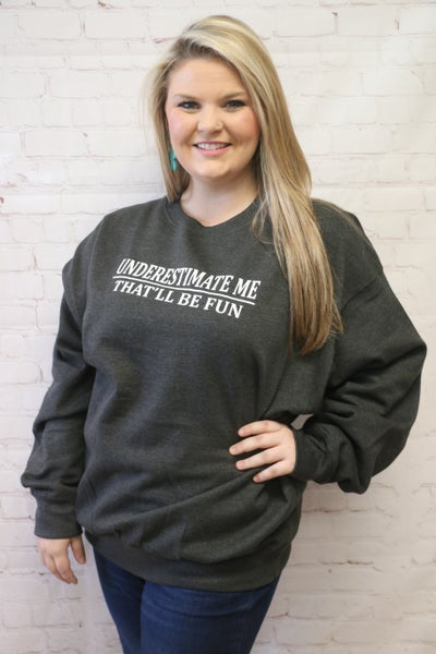 Underestimate Me- That'll Be Fun Cozy Sweatshirt in Multiple Colors - Sizes 4-20