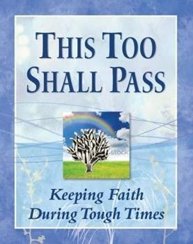 This Too Shall Pass, Keeping Faith During Tough Times Book