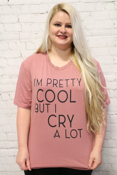 I'm Pretty Cool But I Cry  a Lot Rose Colored Graphic Tee- Sizes- 4-20
