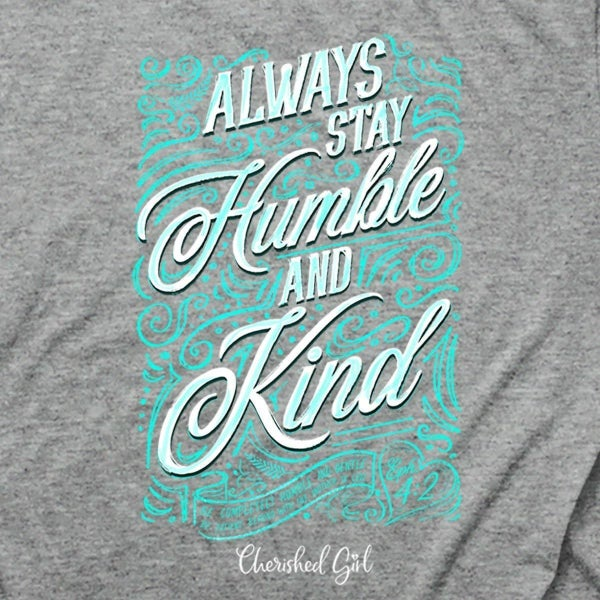 Always Stay Humble & Kind Graphic Tee in Gray - Sizes 4-18