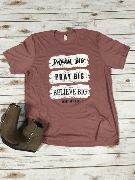Dream Big, Pray Big, Believe Big Graphic Tee - Sizes 4-20***PRE-ORDER***