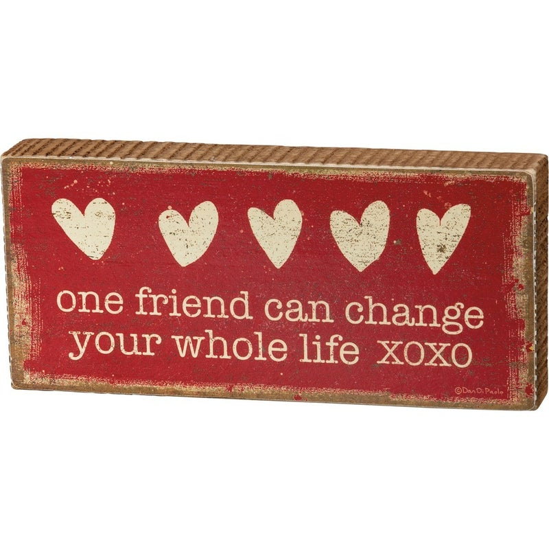 One Friend Can Change Your Whole Life Block Sign
