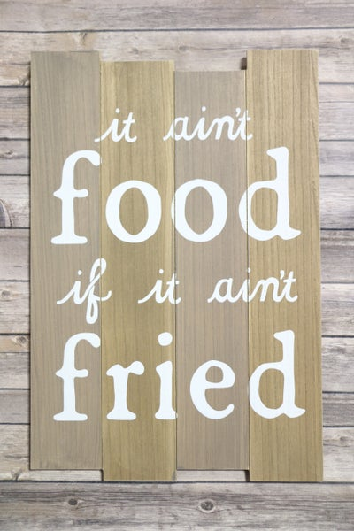 It Ain't Food If It Ain't Fried Wooden Wall Sign