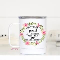 Did you get paid? Travel Mug