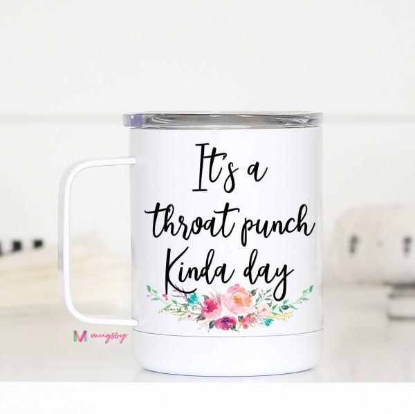 It's a Throat Punch Kinda Day Travel Mug
