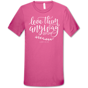 LOVE THEM ANYWAY SHIRT