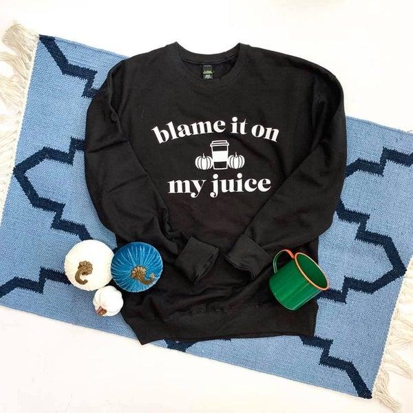 Blame It On My Juice Crewneck Fall Sweater
