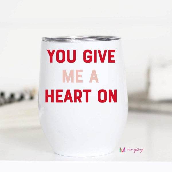 You Give Me a Heart On Travel Wine Tumbler