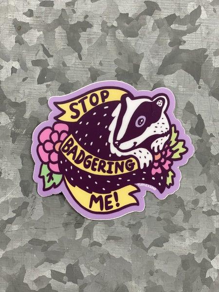 Stop Badgering Me Vinyl Decal