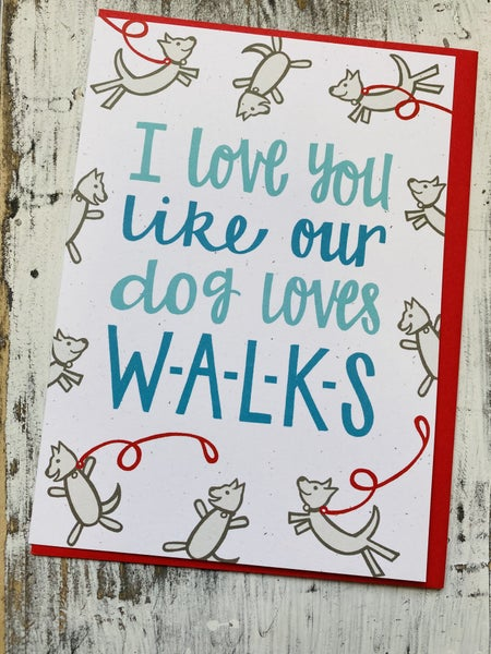 I Love You Like Our Dog Loves W-A-L-K-S Card