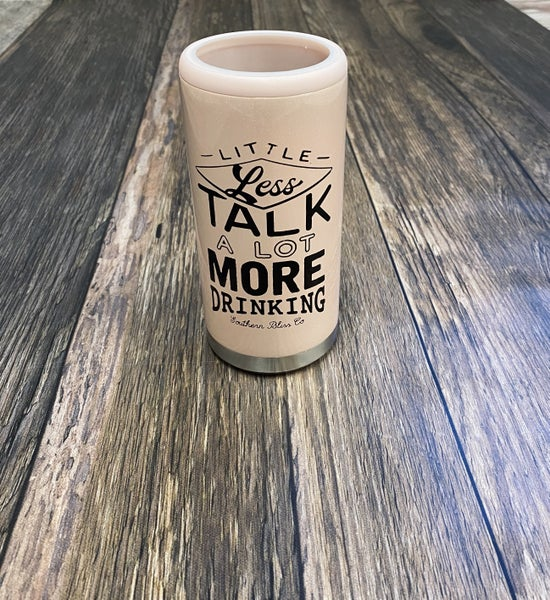 Little Less Talk More Drinking Can Cooler