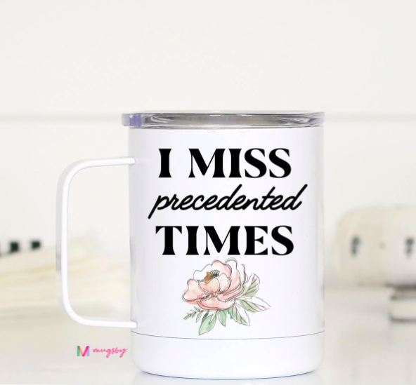 I Miss Precedented Times Travel Mug with Lid
