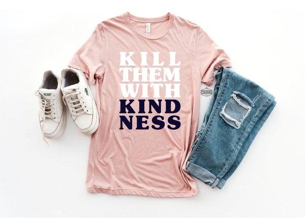 Kill Them With Kindness Tee