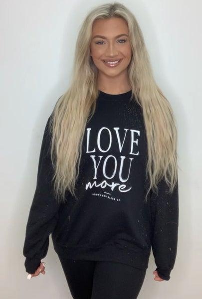 Love You More Sweatshirt