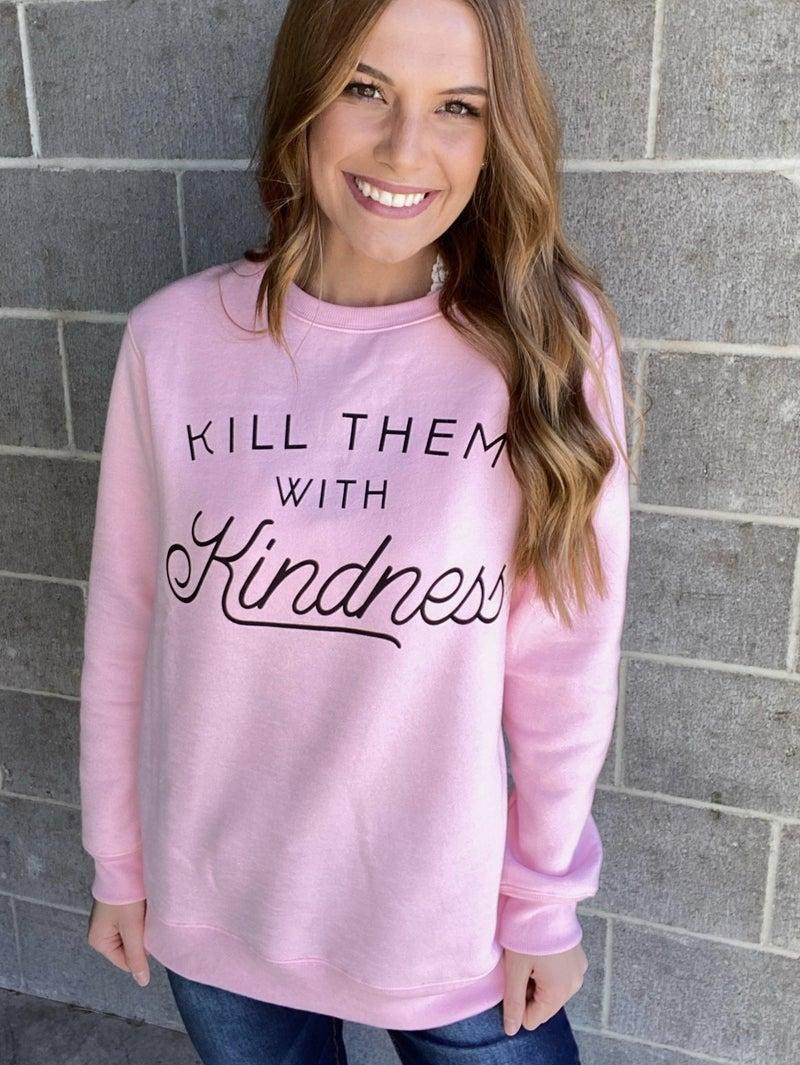 Kill Them With Kindness Sweatshirt