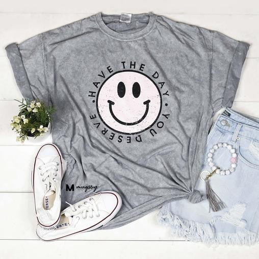 HAVE THE DAY YOU DESERVE Unisex Fit Graphic Tee