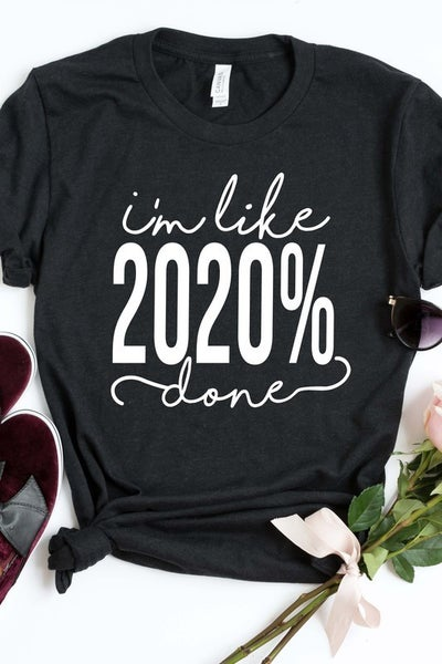 I'M LIKE 2020% Done Bella Canvas Unisex Fit Tee