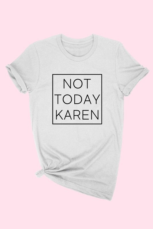 NOT TODAY KAREN Unisex Fit Tee