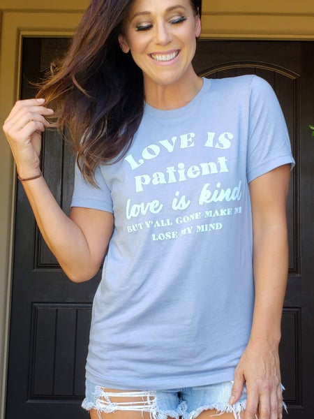 Heather Blue LOVE IS PATIENT (lose my mind) Distressed Ink Bella Canvas Tee *Final Sale*