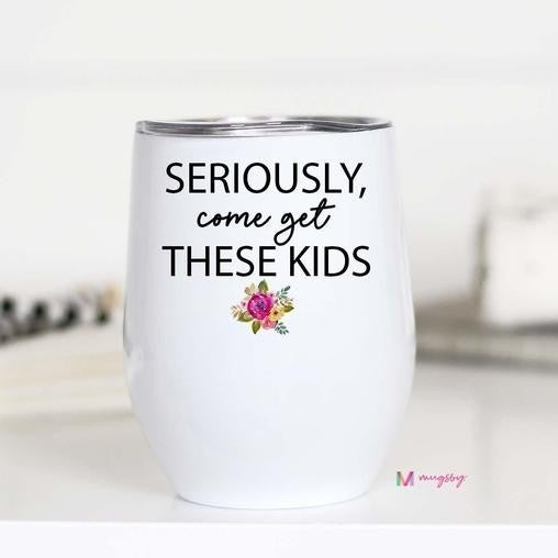 WHITE Stainless Steel COME GET THESE KIDS wine Cup