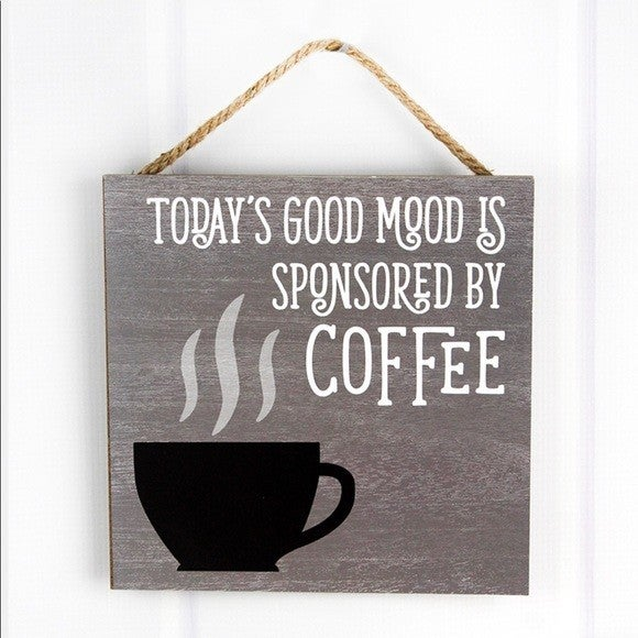 """Today's good mood if sponsored by coffee"" sign"