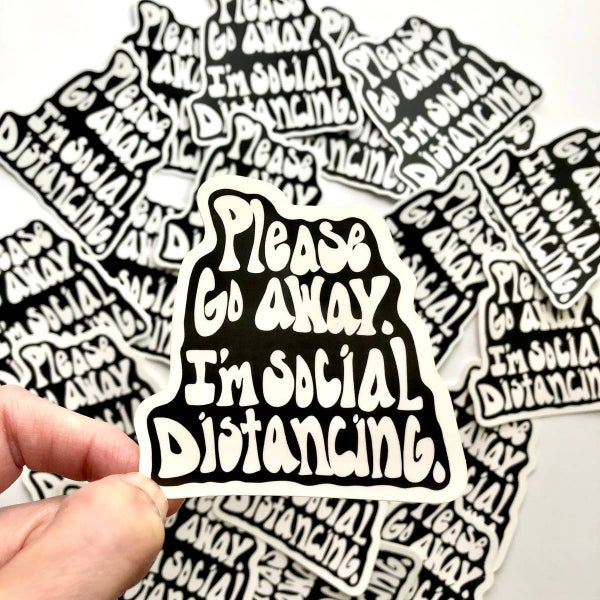 'Please Go Away I'm Social Distancing' vinyl sticker