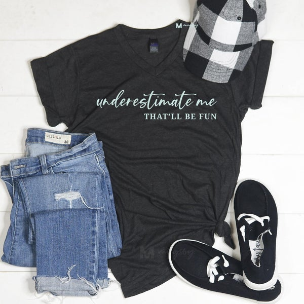 'Underestimate me. . . that'll be fun v-neck graphic tee