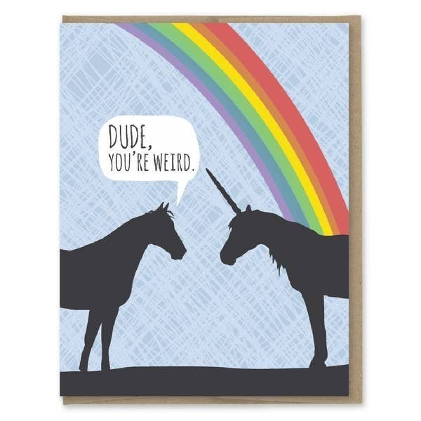 'Dude, you're weird' unicorn birthday card