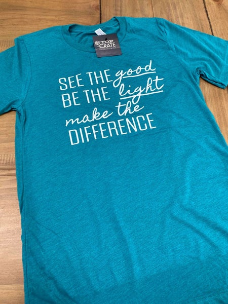 See the Good, Be the Light, Make the Difference graphic tee