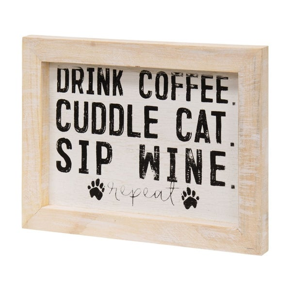 """""""Drink coffee.  Cuddle cat.  Sip wine.  Repeat.""""  Sign"""