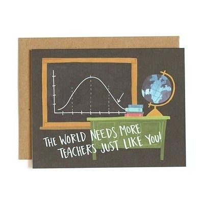 """""""The World Needs More Teachers Just Like You!"""" Greeting Card"""
