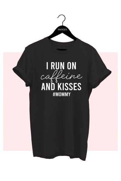 I RUN ON CAFFEINE AND KISSES #MOMMY GRAPHIC TEE