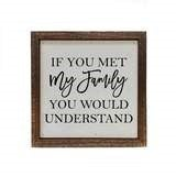 """""""If You Met My Family"""" 6x6 Sign"""