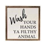 """Wash Your Hands Ya Filthy Animal"""