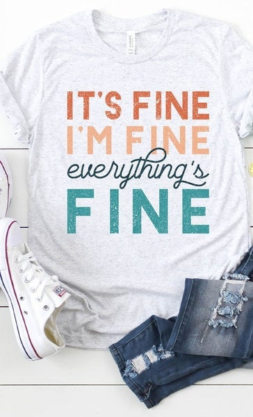 Its Fine Im Fine Everythings Fine Graphic Tee