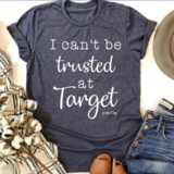 """I can't be trusted at Target"" Graphic Tee"