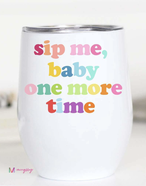 Sip Me Baby One More Time Wine Cup