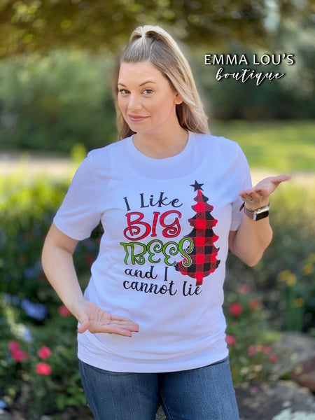I like BIG TREES and I can not Lie Graphic Tee