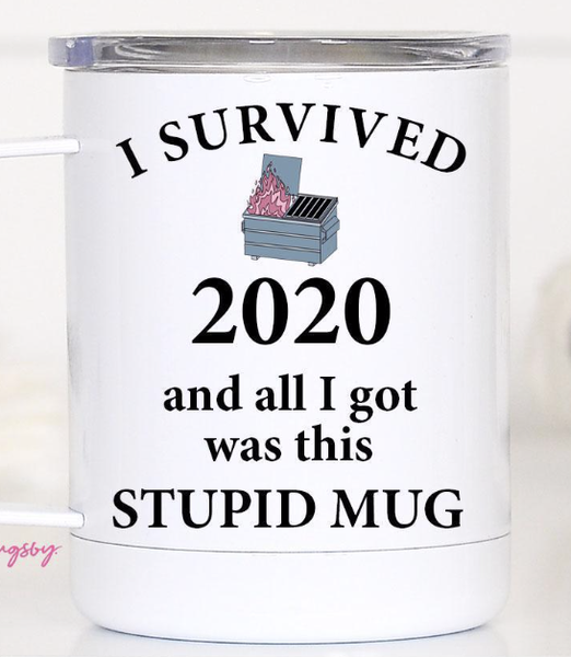I survived 2020 and all I got was this Mug