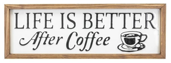 Life IS Better After Coffee Sign