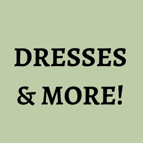 Dresses & More!