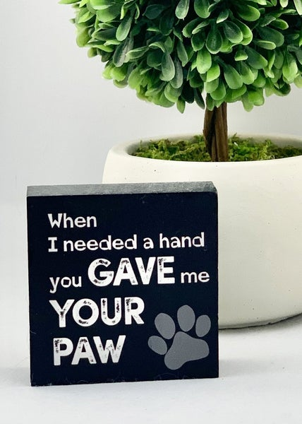 Gave Me Your Paw Mini Wood Sign