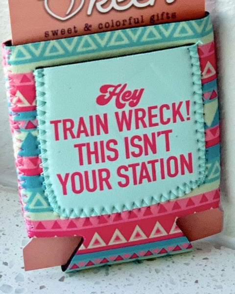 Hey Train Wreck This Isn't Your Station Can Cooler *Final Sale*