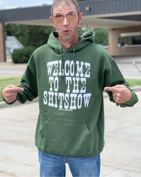 Welcome To The Shitshow Hooded Sweatshirt - Unisex
