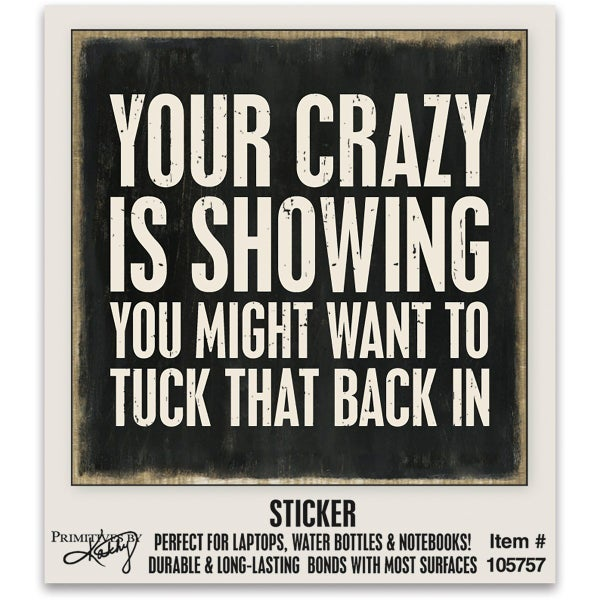 Your Crazy Is Showing Sticker *Final Sale*
