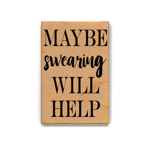 Maybe Swearing Will Help Wood Magnet