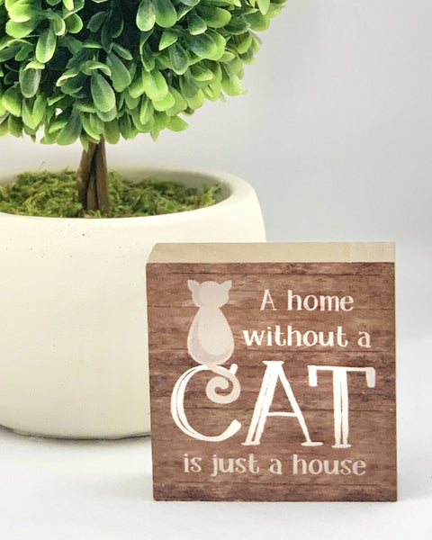 A Home Without A Cat Is Just A House Mini Wood Sign