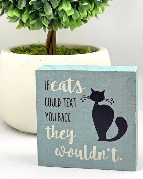 If Cats Could Text You Back They Wouldn't Mini Wood Sign